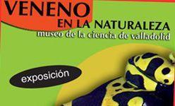 'Veneno en la naturaleza', museo de la ciencia de valladolid