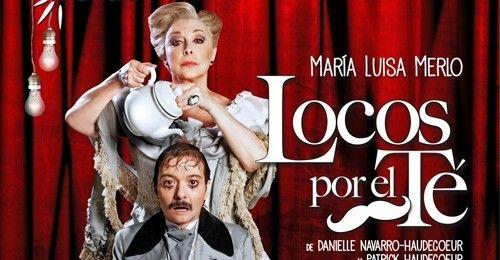 Locos por el té, la nueva comedia de maría luisa merlo en Madrid