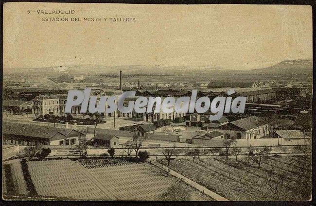 Estación del norte y los talleres de valladolid