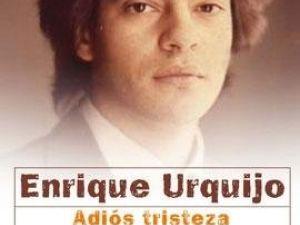 Enrique Urquijo, adios tristeza